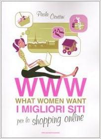 8c2a8470d518 Www What Women Want I Migliori Siti Per Lo Shopping Online  9788804573029   Amazon.com  Books