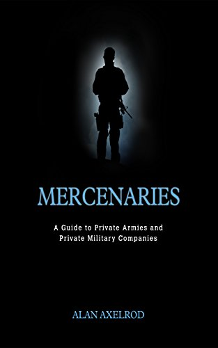 Download Mercenaries: A Guide to Private Armies and Private Military Companies Pdf