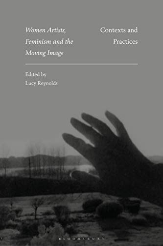 Women Artists, Feminism and the Moving Image: Contexts and Practices (International Library of the Moving Image) por Lucy Reynolds