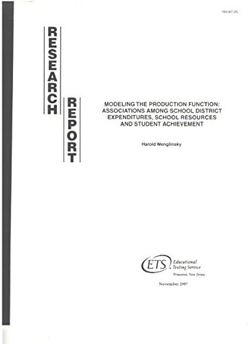 Modeling the production function: Associations among school district expenditures, school resources, and student achievement (Research report)