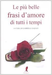 Le Piu Belle Frasi D Amore Di Tutti I Tempi 9788863110784 Amazon