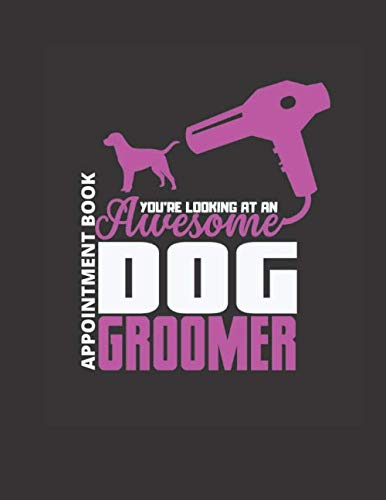 YOU ARE LOOKING AT AN AWESOME DOG GROOMER APPOINTMENT BOOK: Dog Grooming Appointment Book. 52 weeks Appointment Log (30 Minutes Interval). 4 Columns with Monday- Sunday.