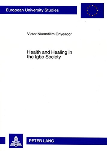 Health and Healing in the Igbo Society: Basis and Challenges for an Inculturated Pastoral Care of the Sick (Europäische Hochschulschriften / European ... / Publications Universitaires Européennes)