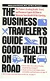The Business Traveler's Guide to Good Health on the Road, , 0471346659