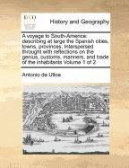 Read Online A voyage to South-America: describing at large the Spanish cities, towns, provinces, Interspersed throught with reflections on the genius, customs, manners, and trade of the inhabitants  Volume 1 of 2 pdf epub