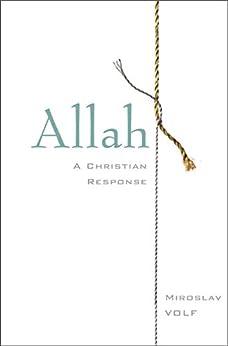 Allah: A Christian Response by [Volf, Miroslav]