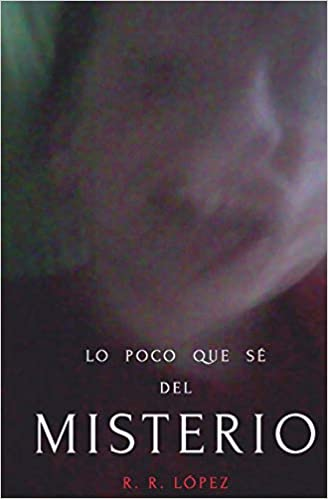 Lo poco que sé del misterio: Amazon.es: López, R. R: Libros