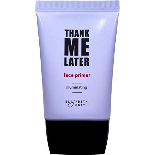 Thank Me Later Primer by Elizabeth Mott. Paraben-free and Cruelty Free. ... Illuminating Face Primer (30G)