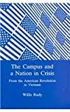 The Campus and a Nation in Crisis : From the American Revolution to Vietnam, Rudy, Willis, 0838636586