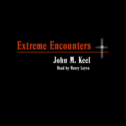 Extreme Encounters: How It Feels to Be Drowned in Quicksand and Other Unpleasant Experiences (Unabr.)