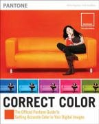 Correct Color: The Official Pantone Guide to Getting Accurate Color in Your Digital Images