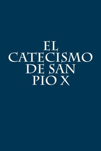 El Catecismo de San Pio X (Spanish Edition) [Pio X] (Tapa Blanda)