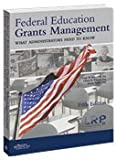 img - for Federal Education Grants Management: What Administrators Need to Know -- Fifth Edition book / textbook / text book