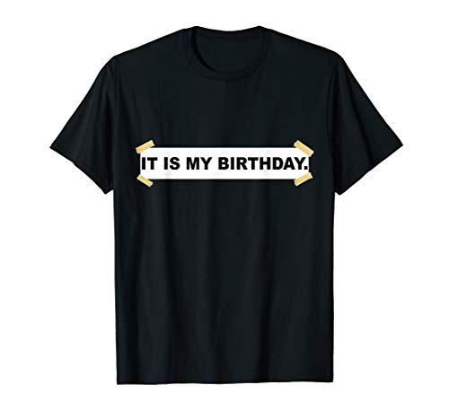 It Is My Birthday. Shirt | Funny It Is My Birthday T-Shirt