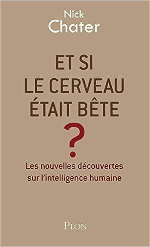 Amazon Fr Et Si Le Cerveau Etait Bete Nick Chater Livres