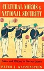 Cultural Norms and National Security: Police and Military in Postwar Japan (Cornell Studies in Political Economy)
