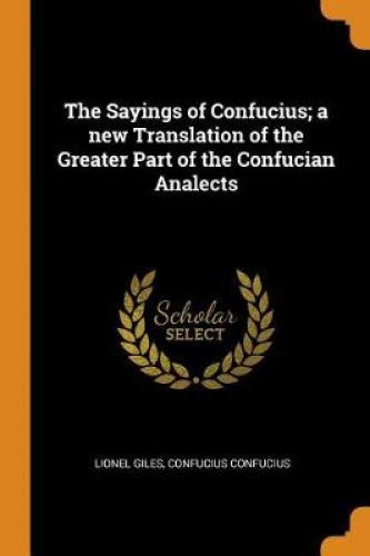 The Sayings of Confucius; a new Translation of the Greater Part of the Confucian Analects