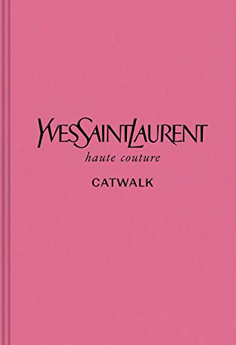 Yves Saint Laurent: The Complete Haute Couture Collections, 1962-2002 (Catwalk) ()