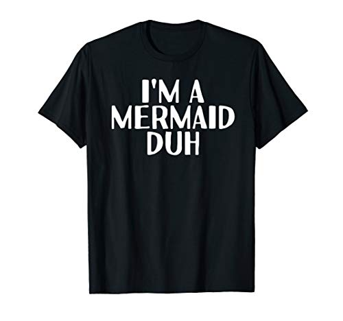 I'M A MERMAID DUH Shirt Funny Costume Halloween Gift Idea -