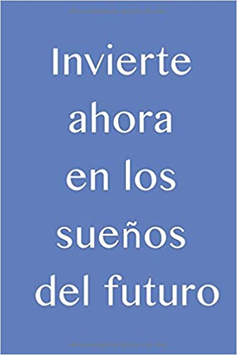 Invierte ahora en los sueños del futuro: Cuaderno o bloc de ...