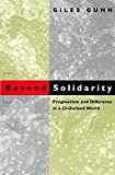 Beyond Solidarity : Pragmatism and Difference in a Globalized World, Giles Gunn, 0226310639