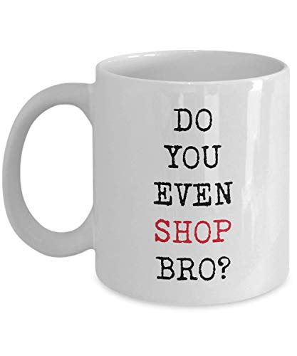 Shopper Thoughtful (Funny Witty Gag Gift For Shoppers Do You Even Shop Bro Dad Mom Friend Sister Brother Unique Perfect Novelty Gift Ideas Coffee Mug Tea Cup)