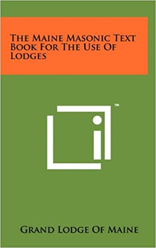 The Maine Masonic Text Book for the Use of Lodges