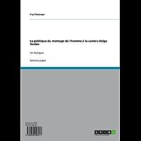La politique du montage de l'homme à la caméra Dziga Vertov: Un dialogue (French Edition)
