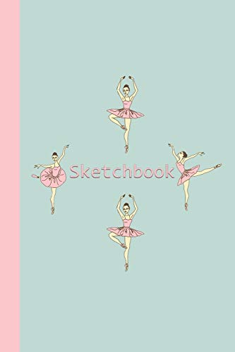 Pdf Arts Sketchbook: Ballerinas (Pink and Green) 6x9 - BLANK JOURNAL WITH NO LINES - Journal notebook with unlined pages for drawing and writing on blank paper (Journals for Children Sketchbook Series)