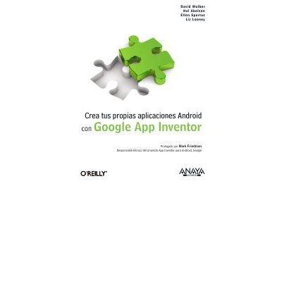 Download Crea tus propias aplicaciones Android con Google App Inventor / Create your own Android applications with Google App Inventor (Paperback)(Spanish) - Common PDF