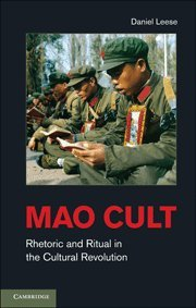 Mao Cult: Rhetoric and Ritual in China's Cultural Revolution