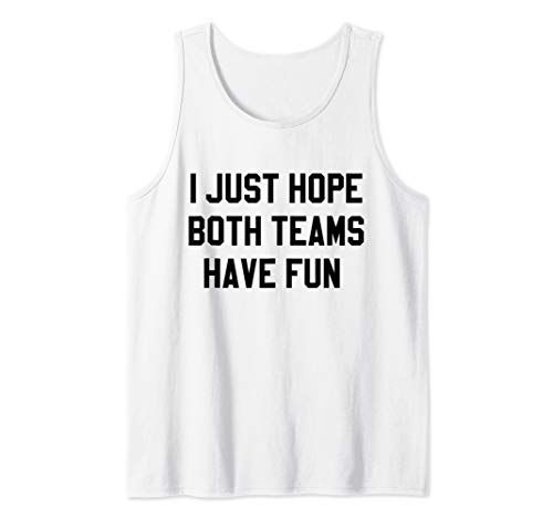 (I Just Hope Both Teams Have Fun T-Shirts for Men,Women,Kids Tank Top)