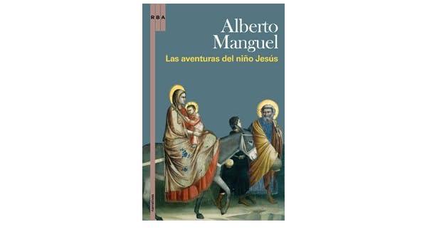 Las aventuras del niño Jesús (Spanish Edition): Alberto Manguel: 9788498676617: Amazon.com: Books