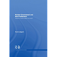 Nuclear Disarmament and Non-Proliferation: Towards a Nuclear-Weapon-Free World? (Routledge Global Security Studies) (English Edition)