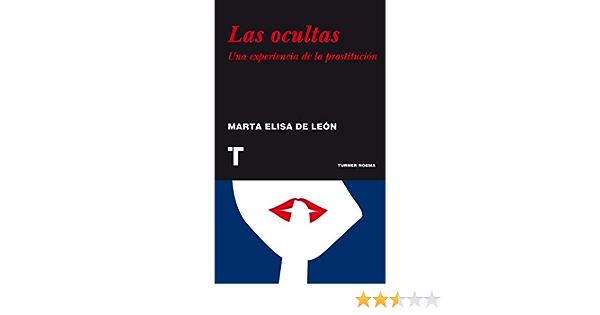 Las ocultas: Una experiencia de la prostitución Noema: Amazon.es: De León, Marta Elisa: Libros