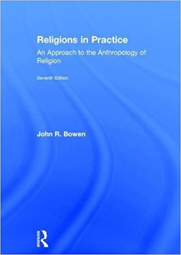 John R. Bowen - Religions In Practice: An Approach To The Anthropology Of Religion