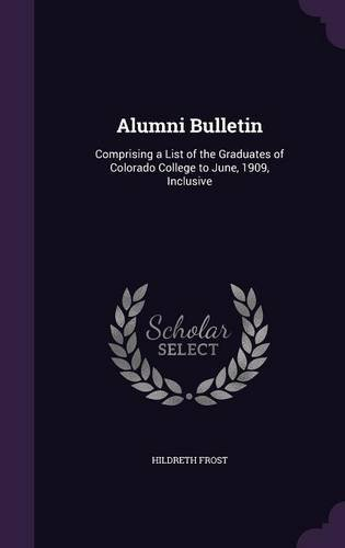 Download Alumni Bulletin: Comprising a List of the Graduates of Colorado College to June, 1909, Inclusive PDF