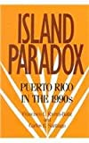 Island Paradox : Puerto Rico in the 1990s, Rivera-Batiz, Francisco L. and Santiago, Carlos E., 087154721X