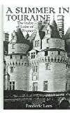 A Summer in Touraine : The Indre et Loire of France, Lees, Frederic, 0710308892