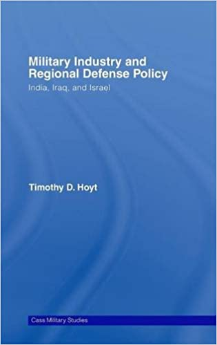 Book Military Industry and Regional Defense Policy: India, Iraq and Israel (Cass Military Studies)