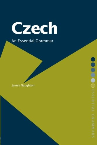 Czech: An Essential Grammar (Routledge Essential (Czech Language Lessons)