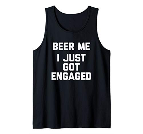 - Beer Me, I Just Got Engaged T-Shirt funny saying engagement Tank Top