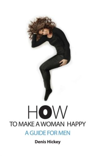 How to Make a Woman Happy: A Guide For Men