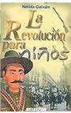 La Revolucion para Ninos, Nelida Galvan, 970643514X