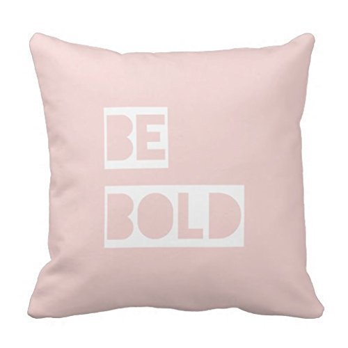 "18"" x 18"" Be Bold Blush Pink Inspiring Quotes Throw Pillows"