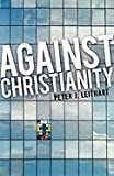 Against Christianity, Peter J. Leithart, 1591280060