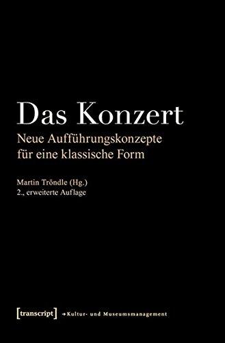 Das Konzert  Neue Aufführungskonzepte Für Eine Klassische Form  Schriften Zum Kultur  Und Museumsmanagement