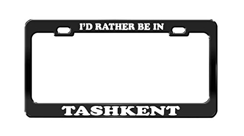 I'D RATHER BE IN TASHKENT Uzbekistan Beautiful Place Black License Plate Frame