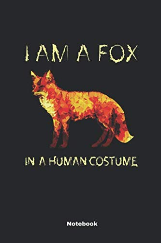 I Am A Fox In A Human Costume: A Notebook, Journal Or Diary For True Fox Lover - 6 x 9 inches, College Ruled Lined Paper, 108 Pages -