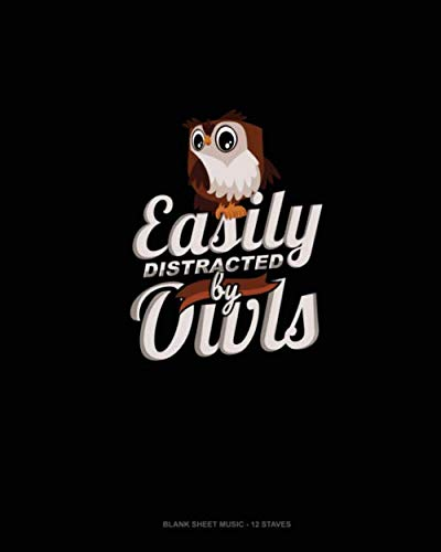 Easily Distracted by Owls: Blank Sheet Music - 12 Staves ()